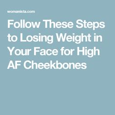 Follow These Steps to Losing Weight in Your Face for High AF Cheekbones