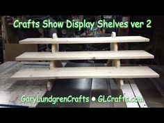 Craft Show Display Shelves Vr 2 New & Improved! Ep.2018-02 - YouTube