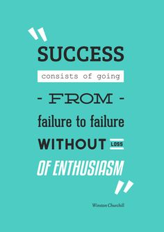 Success consists of going from failure to failure without loss of enthusiasm. The more I fail the more I learn.