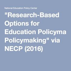 """Research-Based Options for Education Policymaking"" via NECP is a 10 part collection of mini-briefs that discusses important policy issues and identifies policies supported by research. Each mini-brief focuses on a different issue, and its recommendations for policymakers are based on the latest scholarship."