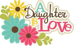 A Daughter Is Love SVG scrapbook title cute svg cuts svg files for scrapbooking cardsmaking free svgs