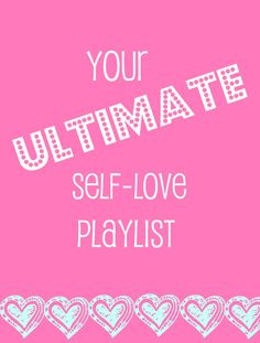 Your Ultimate Self Love Playlist