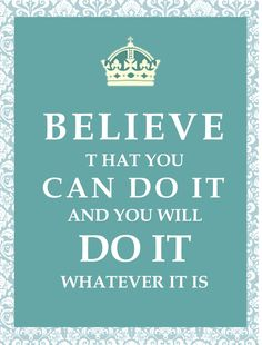 Believe that you can do it and you will do it, whatever it is. #inspiration #quote #blue