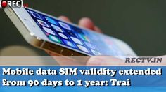 Mobile data SIM validity extended from 90 days to 1 year: Trai ll latest news…