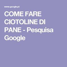 COME FARE CIOTOLINE DI PANE - Pesquisa Google