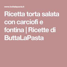 Ricetta torta salata con carciofi e fontina | Ricette di ButtaLaPasta