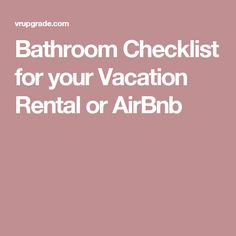Bathroom Checklist for your Vacation Rental or AirBnb