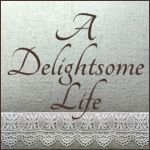 A Delightsome Life — enjoying a relaxed cottage style life  www.adelightsomelife.com