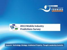 2013 Mobile Industry Predictions Survey    http://www.slideshare.net/chetansharma/2013-mobile-industrypredictionssurvey?ref=http://www.futurescape.in/list-of-trends-ideas-predictions-for-2013/