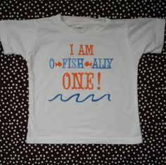 "Fish party first birthday T-Shirt.  Change it to ""O-Fish-all Adopted"" instead.  Fish adoption theme"