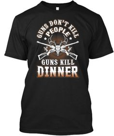 http://www.babygirltshirts.com/collections/tshirts-unisex-styling/products/guns-dont-kill-people-guns-kill-dinner-unisex-styling