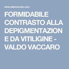 FORMIDABILE CONTRASTO ALLA DEPIGMENTAZIONE DA VITILIGINE - VALDO VACCARO
