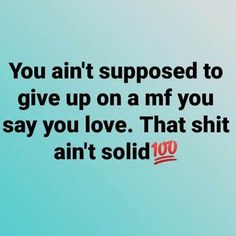 Say You, Giving Up, Love Of My Life, Sayings, Random, Lyrics, Word Of Wisdom, Quotes, Proverbs