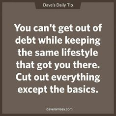 Dave Ramsey Wisdom: You can't get out of debt while keeping the same lifestyle…
