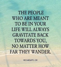 Soulmate and Love Quotes : QUOTATION – Image : Quotes Of the day – Description The people who are meant to be in your life will always gravitate back towards you, no matter how far they wander. Sharing is Power – Don't forget to share this quote !