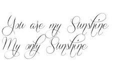 you are my sunshine tattoo - Maybe a tattoo for my dad? He used to sing this to me all the time as a kid :)