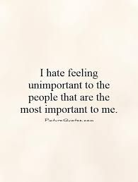 I+hate+feeling+unimportant+to+the+people+that+are+the+most+important+to+me. Pict… I+hate+feeling+unimportant+to+the+people+that+are+the+most+important+to+me. Now Quotes, Quotes To Live By, Family Hate Quotes, Talk To Me Quotes, Hate Men Quotes, Why Me Quotes, Doing Me Quotes, Broken Family Quotes, Empty Quotes