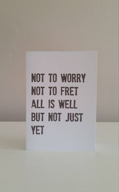 Not To Worry Not To Fret All Is Well But Not Just Yet - Thinking of you Card Quote Cheer up insparational Encouragement by LOCKDOWNCARDS on Etsy