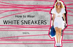 How to Wear White Sneakers Like a Celebrity