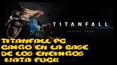 TitanFall PC Caigo En La Base De Los Enemigos WATA FUCK
