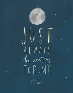"""Design Mom Collection: Peter Pan Print """"Just always be waiting for me."""" Inspirational Quote, Hand-Lettered 5""""x7"""". $16.00, via Etsy."""