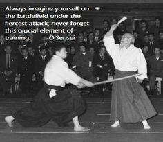 This is a quote from the founder of aikido that illustrates the nature of aikido training very well. It also ties together the fact that the traditional ways of thinking about martial arts training are still alive in aikido and aikido dojos today.