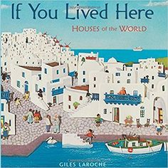 If You Lived Here: Houses of the World: Giles Laroche: 9780547238920: Amazon.com: Books
