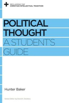 Political Thought: A Students Guide (Reclaiming The Christian Intellectual Tradition)