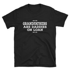 Grandfathers are daddies on loan T-Shirt great gift for dad | granddad gift | gift for him | fathers day ft , grandpa gift #Grandfathers #GrandpaGift #TShirt #funny #FathersDay #gift #shirt #GraphicTee #TeeShirt #GiftForHim Black Apron, Grumpy Old Men, Great Gifts For Dad, Kids Dress Up, Grandpa Gifts, Cute Cars, Smoking Weed, Funny Cute, T Shirts For Women