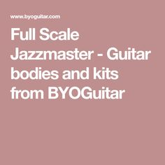 Full Scale Jazzmaster - Guitar bodies and kits from BYOGuitar
