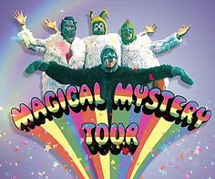 Come on everybody,  roll on out for the Magical Mystery Tour.