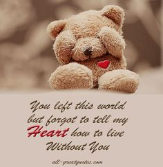 You left this world, but forgot to tell my Heart how to live Without You :-(  #grief #loss #grieving #remembrance