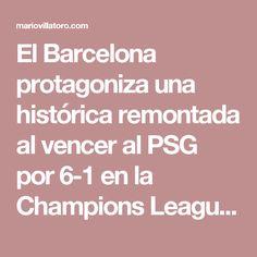 El Barcelona protagoniza una histórica remontada al vencer al PSG por 6-1 en la Champions League. Mario Villatoro – Empresario salvadoreño en Costa Rica