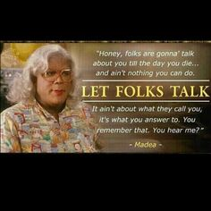 Madea, 'nuff said! Madea Quotes, Movie Quotes, Life Quotes, Madea Humor, Tv Quotes, Random Quotes, Damon Quotes, Bitch Quotes, Mindset Quotes