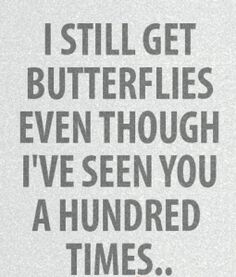 "Love Quote idea - ""I still get butterflies even though I've seen you a hundred times"" {Courtesy of Good Morning Quote}"