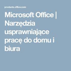 Microsoft Office   Narzędzia usprawniające pracę do domu i biura