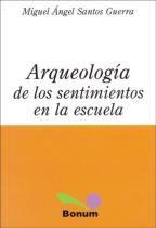 """Arqueología de los sentimientos en la Escuela"""" -Miguel A.Santos Guerra"""