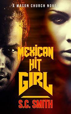 Mexican Hit Girl: A Mason Church Novel by S.C. Smith https://www.amazon.com/dp/B00Y9XDISA/ref=cm_sw_r_pi_dp_x_jVlVybQM0FXAV