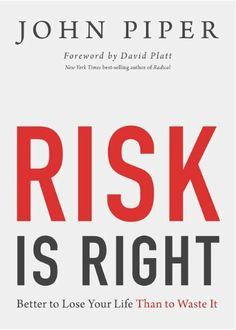 Risk Is Right: Better to Lose Your Life Than to Waste It by John Piper, http://www.amazon.com/dp/1433535343/ref=cm_sw_r_pi_dp_Riihrb0KMGEDK