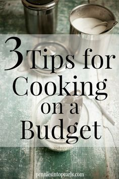 3 Tips for Cooking on a Budget - penniesintopearls.com - Follow these 3 simple tips to help save money while cooking on a budget. Living pretty for just pennies. Helping you live frugal and fabulous!