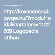http://kovacsneagi.qwqw.hu/?modul=oldal&tartalom=1122809  Logopédia otthon