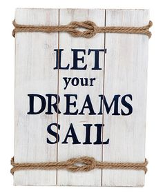 Another great find on #zulily! Rope-Trim 'Let Your Dreams Sail' Wall Sign #zulilyfinds