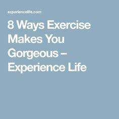 8 Ways Exercise Makes You Gorgeous – Experience Life