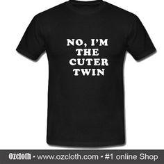 No I'm The Cuter Twin T-Shirt