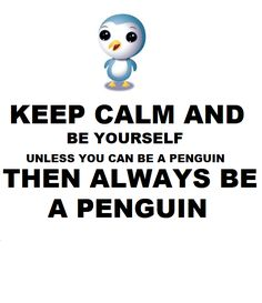 """Keep calm & be yourself unless you can be a penguin then always be a penguin. Penguin Life, Penguin Art, Penguin Quotes, All About Penguins, Cute Penguins, Quotable Quotes, Me Quotes, Funny Quotes, Keep Calm And Love"