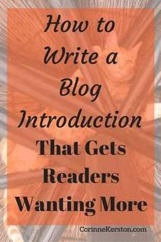 How to Write a Blog Introduction That Gets Readers Wanting More via /corinneck/