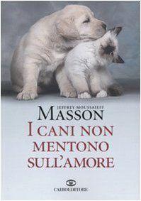 I cani non mentono sull'amore. Riflessioni sui cani e sulle loro emozioni (Jeffrey M. Masson)