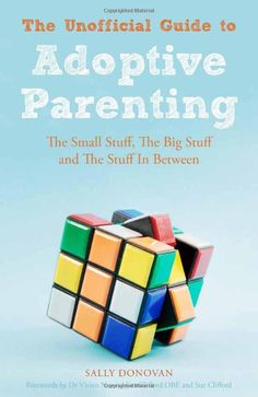 [EBook] The Unofficial Guide to Adoptive Parenting: The Small Stuff, The Big Stuff and The Stuff In Between Author Sally Donovan , Dr. Vivien Norris, et al. Adoption Books, Agile Software Development, Relationship Books, Adoptive Parents, Adopting A Child, Parenting Books, Got Books, What To Read, Book Photography