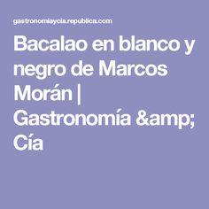 Bacalao en blanco y negro de Marcos Morán    Gastronomía & Cía