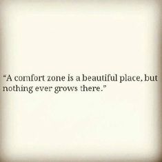 Staying within the boundaries of where you feel comfortable can be reassuring but it will